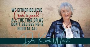 Read more about the article We Either Believe God is Good All the Time or we Don't Believe He is Good at All